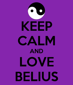 Poster: KEEP CALM AND LOVE BELIUS
