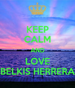 Poster: KEEP CALM AND LOVE BELKIS HERRERA