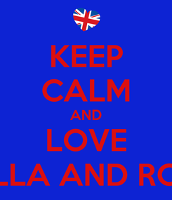 Poster: KEEP CALM AND LOVE BELLA AND ROSE