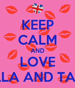 Poster: KEEP CALM AND LOVE BELLA AND TALIA