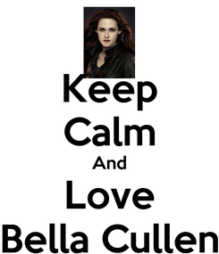 Poster: Keep Calm And Love Bella Cullen