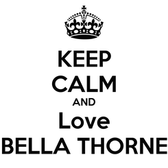Poster: KEEP CALM AND Love BELLA THORNE