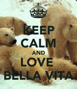 Poster: KEEP CALM AND LOVE  BELLA VITA