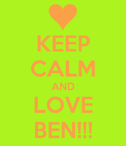 Poster: KEEP CALM AND LOVE BEN!!!