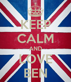 Poster: KEEP CALM AND LOVE BEN