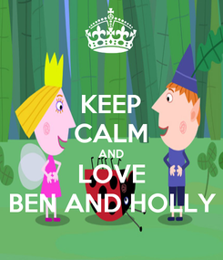 Poster: KEEP CALM AND LOVE BEN AND HOLLY