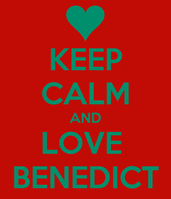 Poster: KEEP CALM AND LOVE  BENEDICT