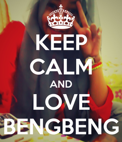 Poster: KEEP CALM AND LOVE BENGBENG