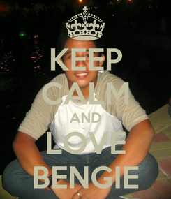 Poster: KEEP CALM AND LOVE BENGIE