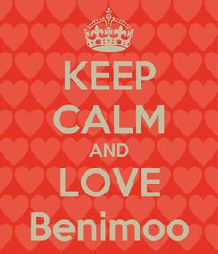 Poster: KEEP CALM AND LOVE Benimoo