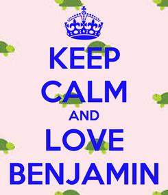 Poster: KEEP CALM AND LOVE BENJAMIN