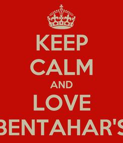 Poster: KEEP CALM AND LOVE BENTAHAR'S