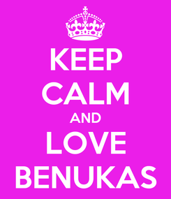 Poster: KEEP CALM AND LOVE BENUKAS