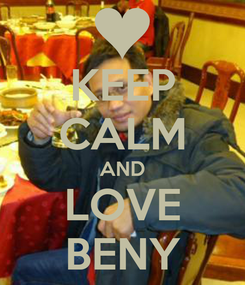 Poster: KEEP CALM AND LOVE BENY