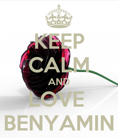 Poster: KEEP CALM AND LOVE  BENYAMIN