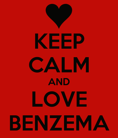 Poster: KEEP CALM AND LOVE BENZEMA
