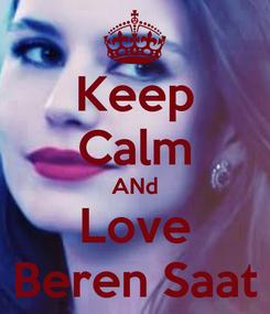 Poster: Keep Calm ANd Love Beren Saat