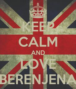 Poster: KEEP CALM AND LOVE BERENJENA