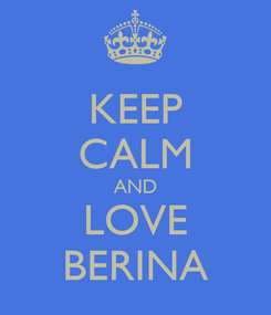 Poster: KEEP CALM AND LOVE BERINA
