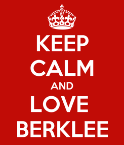 Poster: KEEP CALM AND LOVE  BERKLEE