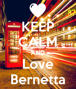 Poster: KEEP CALM AND Love Bernetta