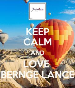 Poster: KEEP CALM AND LOVE  BERNGE LANCE