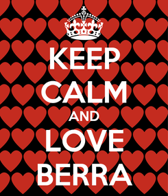 Poster: KEEP CALM AND LOVE BERRA