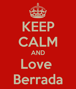 Poster: KEEP CALM AND Love  Berrada