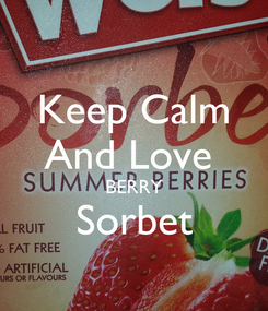 Poster: Keep Calm And Love  BERRY Sorbet