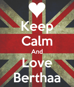Poster: Keep Calm And Love Berthaa