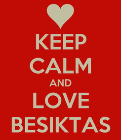 Poster: KEEP CALM AND LOVE BESIKTAS