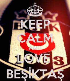 Poster: KEEP CALM AND LOVE  BEŞİKTAŞ