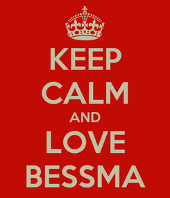 Poster: KEEP CALM AND LOVE BESSMA