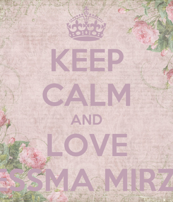 Poster: KEEP CALM AND LOVE BESSMA MIRZA
