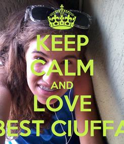 Poster: KEEP CALM AND LOVE BEST CIUFFA