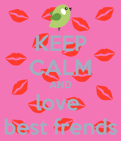 Poster: KEEP CALM AND love  best frends
