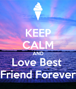 Poster: KEEP CALM AND Love Best  Friend Forever