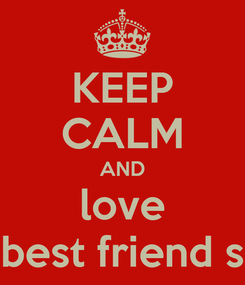 Poster: KEEP CALM AND love best friend s