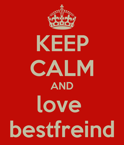 Poster: KEEP CALM AND love  bestfreind