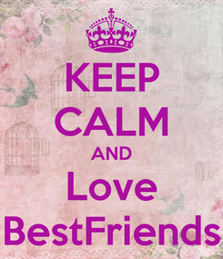 Poster: KEEP CALM AND Love BestFriends