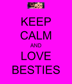 Poster: KEEP CALM AND LOVE BESTIES