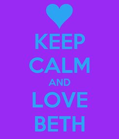 Poster: KEEP CALM AND LOVE BETH