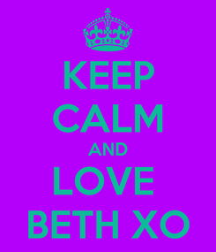 Poster: KEEP CALM AND LOVE  BETH XO