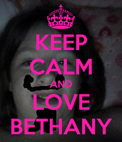 Poster: KEEP CALM AND LOVE BETHANY