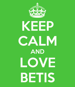 Poster: KEEP CALM AND LOVE BETIS