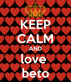 Poster: KEEP CALM AND love  beto