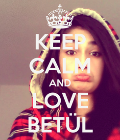 Poster: KEEP CALM AND LOVE BETÜL