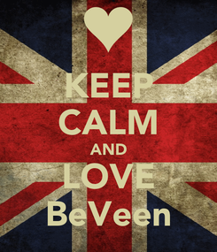 Poster: KEEP CALM AND LOVE BeVeen