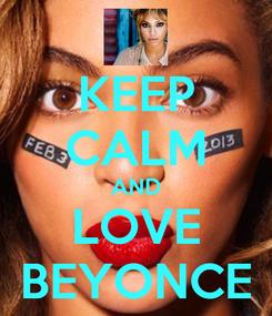 Poster: KEEP CALM AND LOVE BEYONCE
