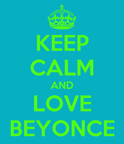 Poster: KEEP CALM AND LOVE BEYONCE